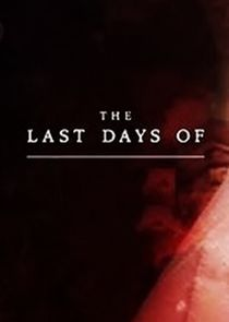The Last Days of...