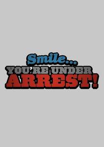 Smile...Youre Under Arrest!