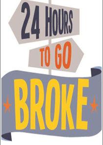 24 Hours to Go Broke