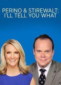 Perino & Stirewalt: Ill Tell You What