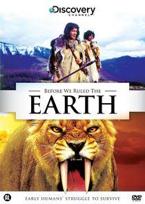 Before We Ruled the Earth
