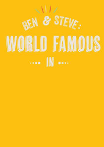 Ben and Steve: World Famous In
