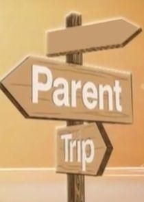 The Parent Trip