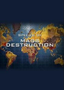 Species of Mass Destruction