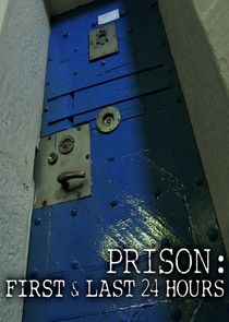 Prison: First & Last 24 Hours