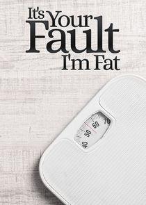 It's Your Fault I'm Fat-40691