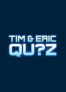 Tim & Eric Qu?z