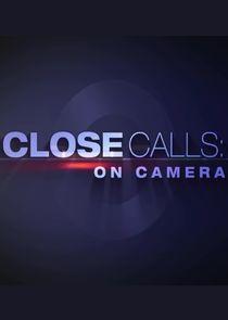 Close Calls: On Camera