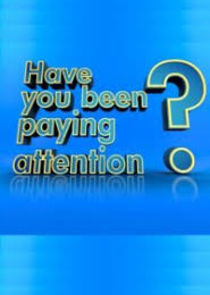 Have You Been Paying Attention-41520