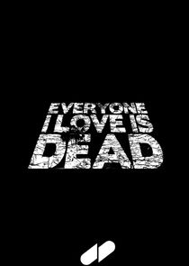 Everyone I Love Is Dead