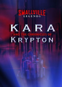 Smallville Legends: Kara and the Chronicles of Krypton