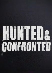 Hunted and Confronted