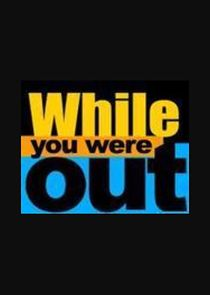 While You Were Out