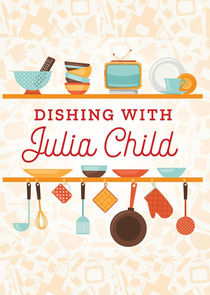 Dishing with Julia Child