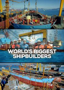 Worlds Biggest Shipbuilders