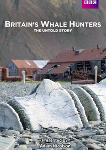 Britains Whale Hunters: The Untold Story