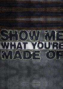 Show Me What Youre Made Of