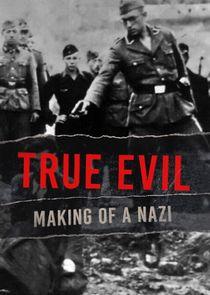 True Evil: Making Of A Nazi