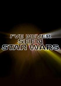Ive Never Seen Star Wars