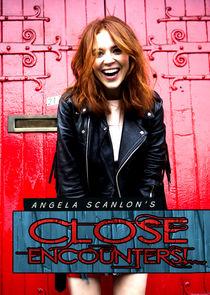 Angela Scanlons Close Encounters