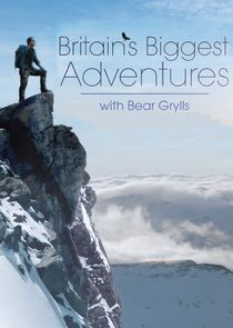 Britains Biggest Adventures with Bear Grylls