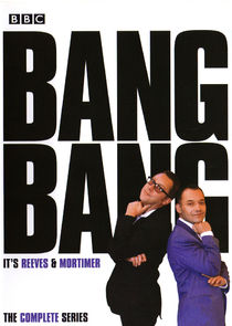 Bang, Bang! Its Reeves and Mortimer