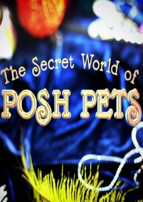The Secret World of Posh Pets