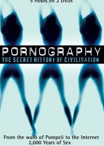 Pornography: The Secret History of Civilisation