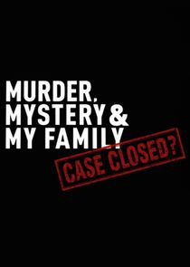 Murder, Mystery and My Family: Case Closed?