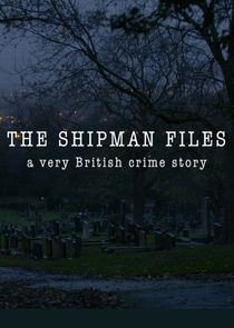The Shipman Files: A Very British Crime Story
