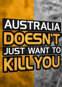 Australia Doesnt Just Want to Kill You