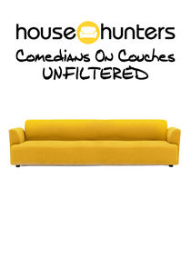 House Hunters: Comedians on Couches Unfiltered