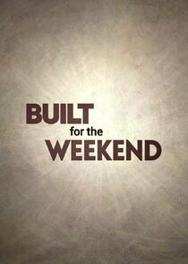 Built for the Weekend