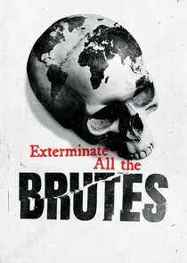 Exterminate All the Brutes-44665