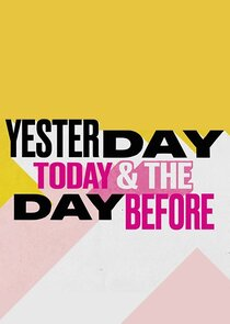 Yesterday, Today & The Day Before