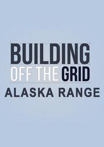 Building Off the Grid: Alaska Range