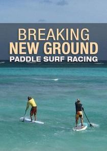 Breaking New Ground Paddle Surf Racing