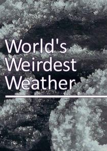 The Worlds Weirdest Weather
