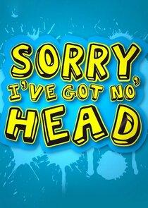 Sorry I've Got No Head