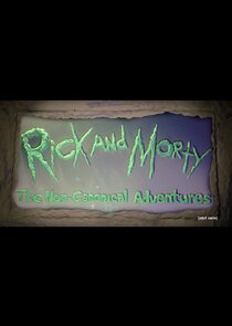 Rick and Morty: The Non-Canonical Adventures