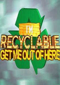 Im Recyclable Get Me Out of Here