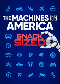 The Machines That Built America: Snack Sized