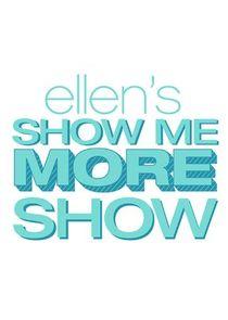 Ellen's Show Me More Show